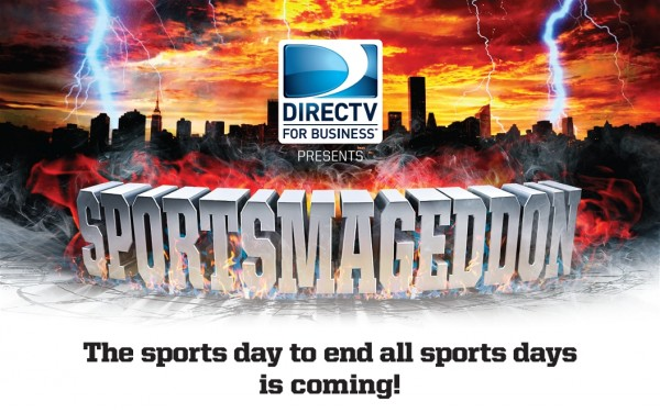 DIRECTV Presents SPORTSMAGEDDON May 2nd - Unique Opportunity to fill your bar or restaurant all day long!