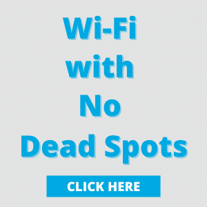 WiFi with No Dead Spots Click Here